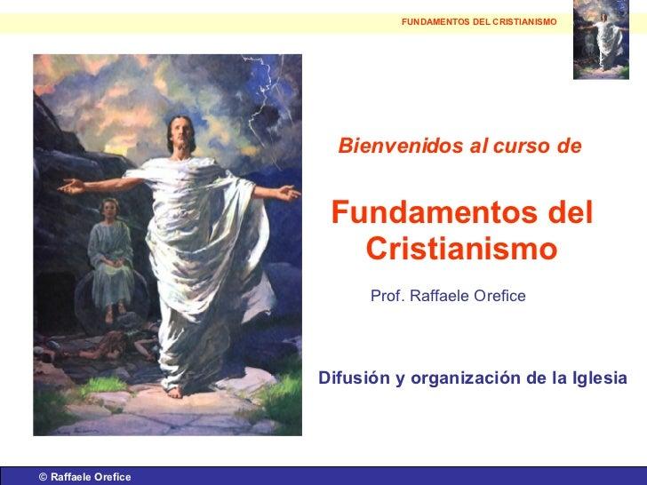 ©  Raffaele Orefice Bienvenidos al curso de   Fundamentos del Cristianismo Prof. Raffaele Orefice Difusión y organización ...