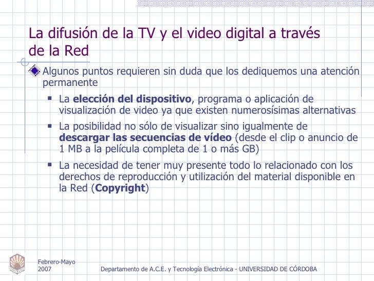 La difusión de la TV y el video digital a través  de la Red <ul><li>Algunos puntos requieren sin duda que los dediquemos u...