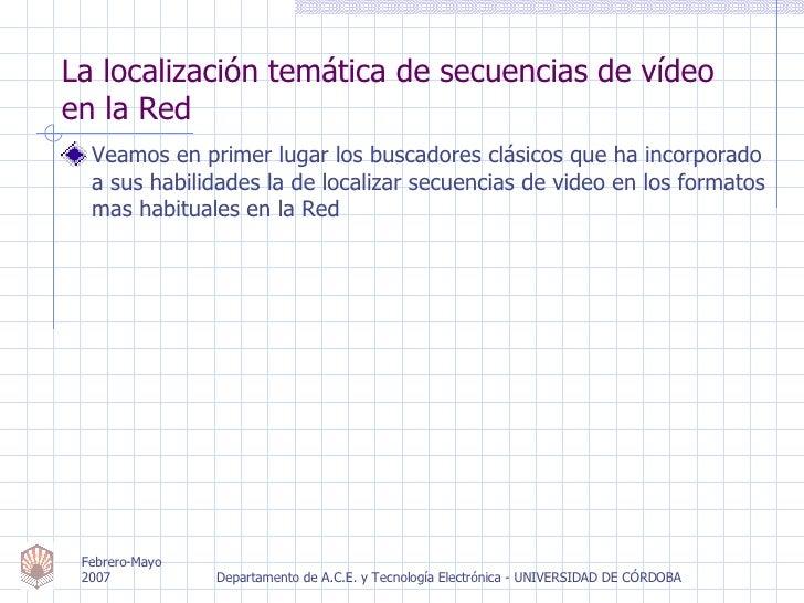 La localización temática de secuencias de vídeo en la Red <ul><li>Veamos en primer lugar los buscadores clásicos que ha in...