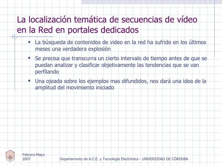 La localización temática de secuencias de vídeo en la Red en portales dedicados <ul><ul><li>La búsqueda de contenidos de v...