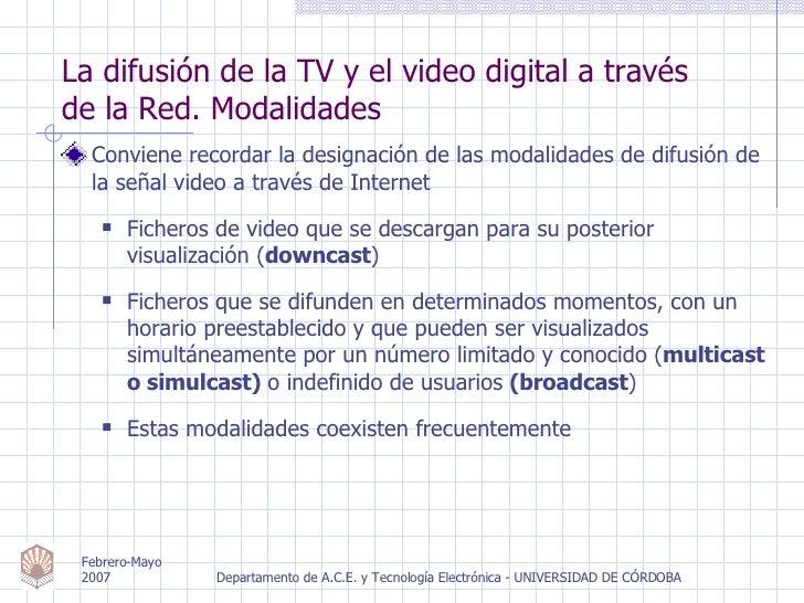 La difusión de la TV y el video digital a través  de la Red. Modalidades <ul><li>Conviene recordar la designación de las m...