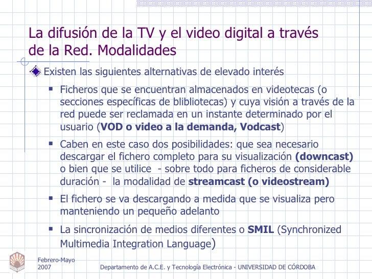 La difusión de la TV y el video digital a través  de la Red. Modalidades <ul><li>Existen las siguientes alternativas de el...