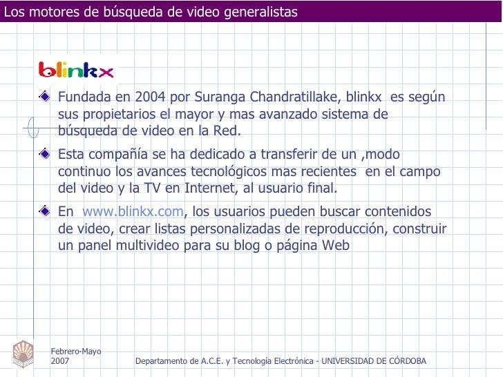 Los motores de búsqueda de video generalistas <ul><li>Fundada en 2004 por Suranga Chandratillake, blinkx  es según sus pro...