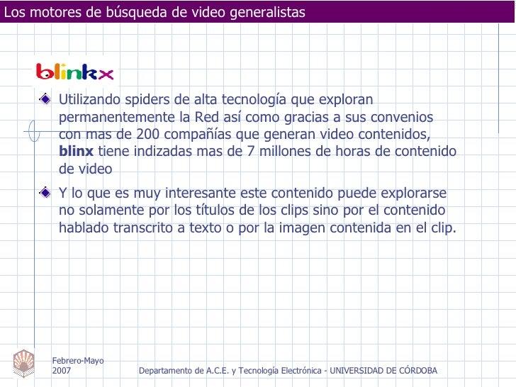 Los motores de búsqueda de video generalistas <ul><li>Utilizando spiders de alta tecnología que exploran permanentemente l...