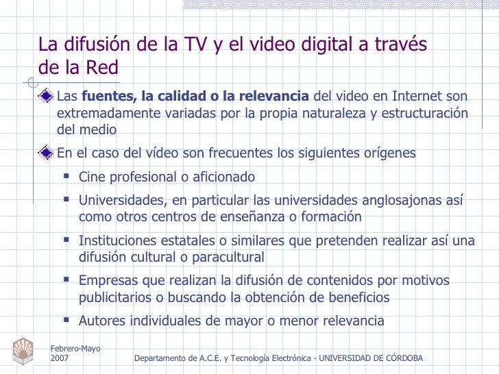 La difusión de la TV y el video digital a través  de la Red <ul><li>Las  fuentes, la calidad o la relevancia  del video en...