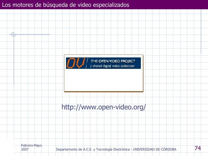 Los motores de búsqueda de video especializados http://www.open-video.org/ Febrero-Mayo 2007 Departamento de A.C.E. y Tecn...