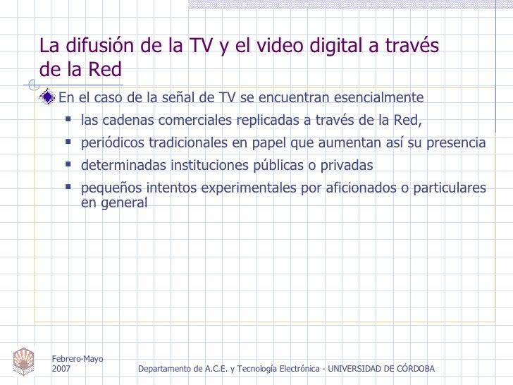 La difusión de la TV y el video digital a través  de la Red <ul><li>En el caso de la señal de TV se encuentran esencialmen...