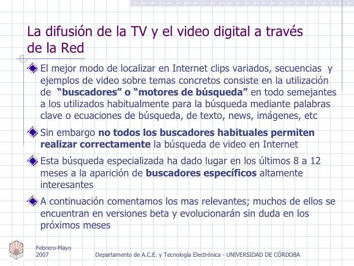 La difusión de la TV y el video digital a través  de la Red <ul><li>El mejor modo de localizar en Internet clips variados,...