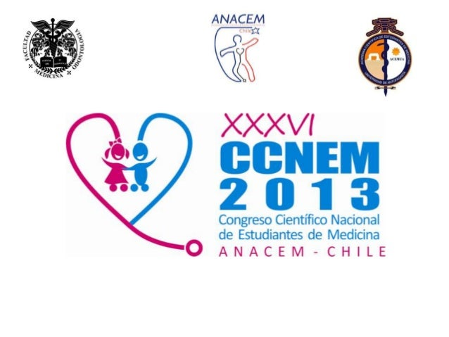 Introducción• XXXVI versión del Congreso CientíficoNacional de Estudiantes de MedicinaANACEM-Chile• Tema central del Congr...