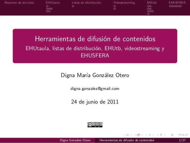 Resumen de servicios EHUtaula Listas de distribución Videostreaming EHUtb EHUSFERA Herramientas de difusión de contenidos ...