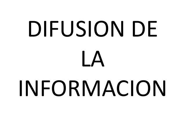 DIFUSION DE LA INFORMACION