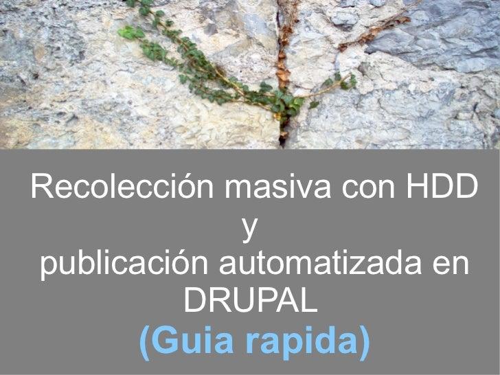 Recolección masiva con HDD             ypublicación automatizada en          DRUPAL      (Guia rapida)