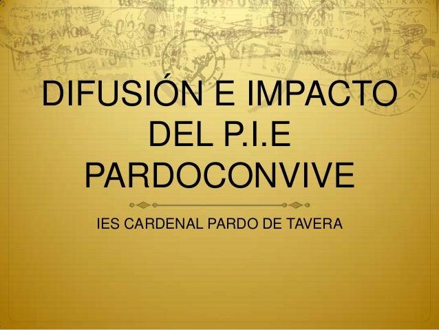 DIFUSIÓN E IMPACTO DEL P.I.E PARDOCONVIVE IES CARDENAL PARDO DE TAVERA