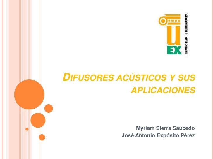 Difusores acústicos y sus aplicaciones<br />Myriam Sierra Saucedo<br />José Antonio Expósito Pérez<br />