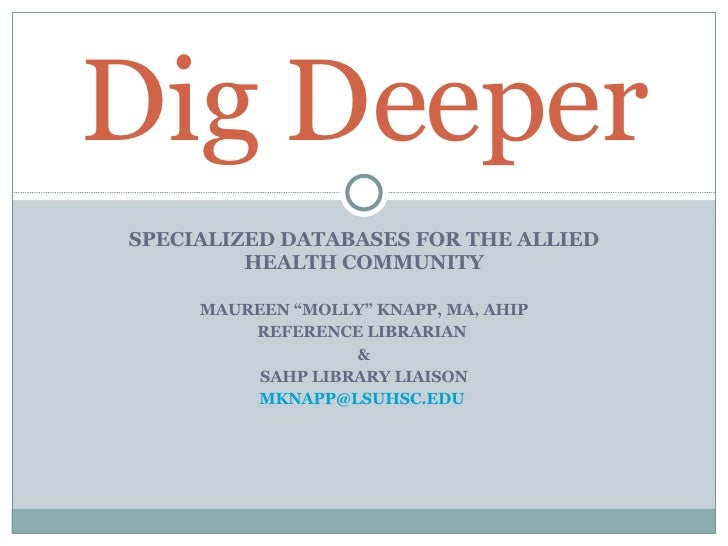 "SPECIALIZED DATABASES FOR THE ALLIED HEALTH COMMUNITY MAUREEN ""MOLLY"" KNAPP, MA, AHIP REFERENCE LIBRARIAN  & SAHP LIBRARY ..."