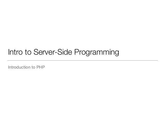 Intro to Server-Side Programming  Introduction to PHP