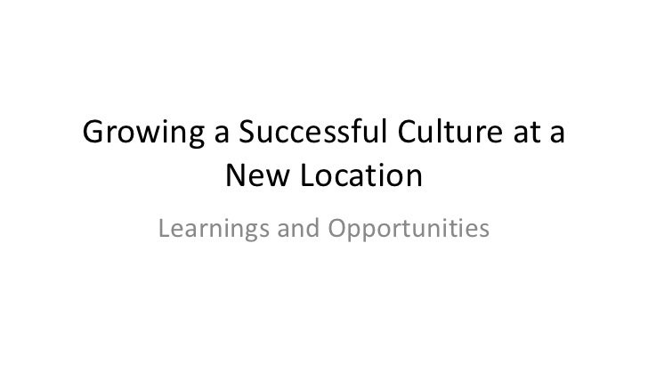 Growing a Successful Culture at a         New Location     Learnings and Opportunities