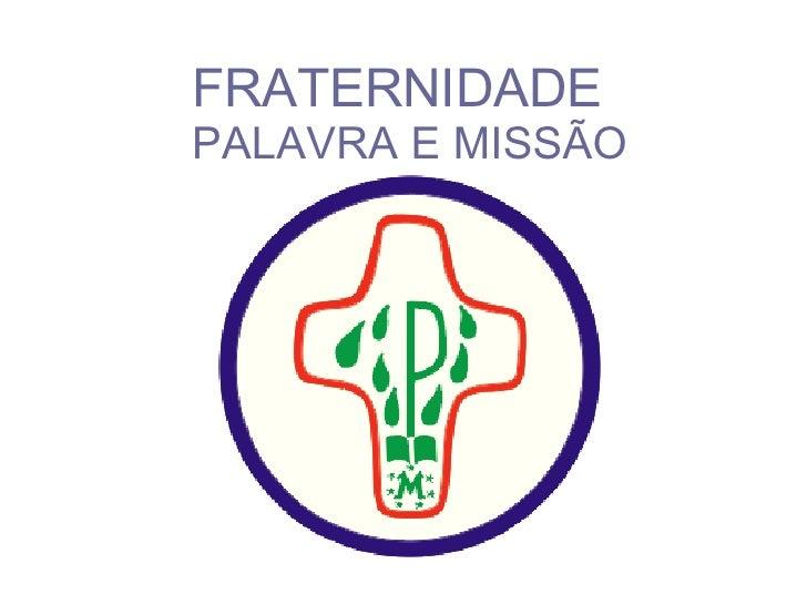 FRATERNIDADE    PALAVRA E MISSÃO