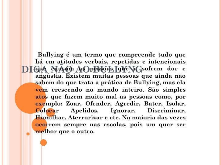 DIGA NÃO AO BULLYNG  Bullying é um termo que compreende tudo que há em atitudes verbais, repetidas e intencionais que cau...