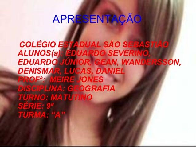 COLÉGIO ESTADUAL SÃO SEBASTIÃO ALUNOS(a): EDUARDO SEVERINO, EDUARDO JÚNIOR, GEAN, WANDERSSON, DENISMAR, LUCAS, DANIEL PROF...