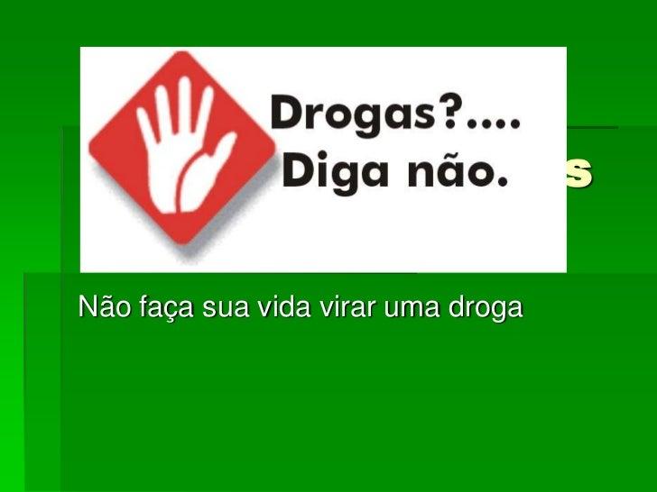 Diga não as drogasNão faça sua vida virar uma droga