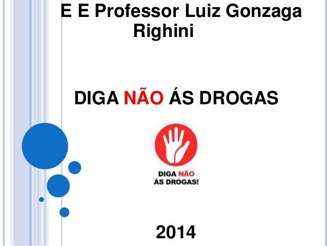E E Professor Luiz Gonzaga Righini DIGA NÃO ÁS DROGAS 2014