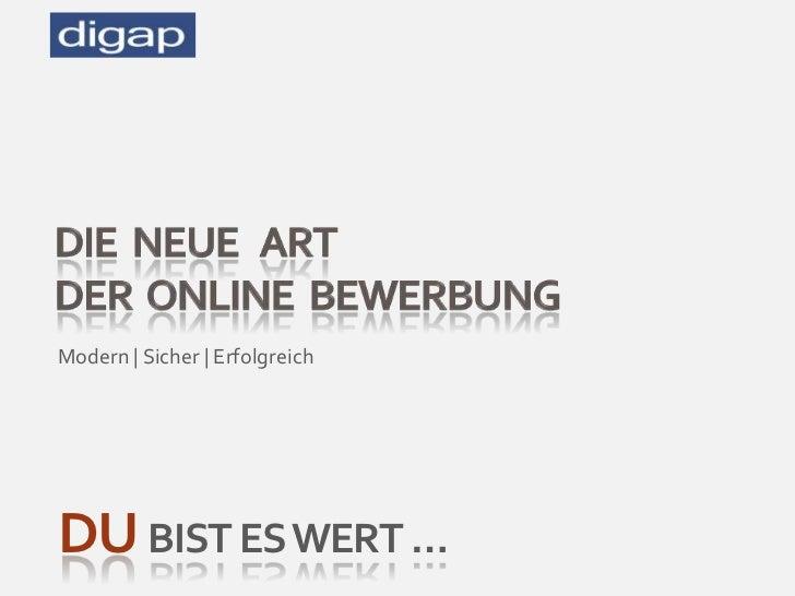 Die  Neue   Art der  Online  Bewerbung<br />Modern | Sicher | Erfolgreich<br />DUBIST ES WERT … <br />