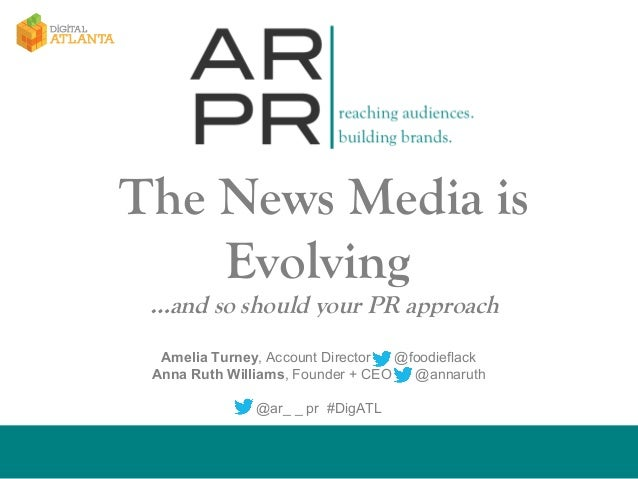 The News Media is Evolving …and so should your PR approach Amelia Turney, Account Director @foodieflack Anna Ruth Williams...