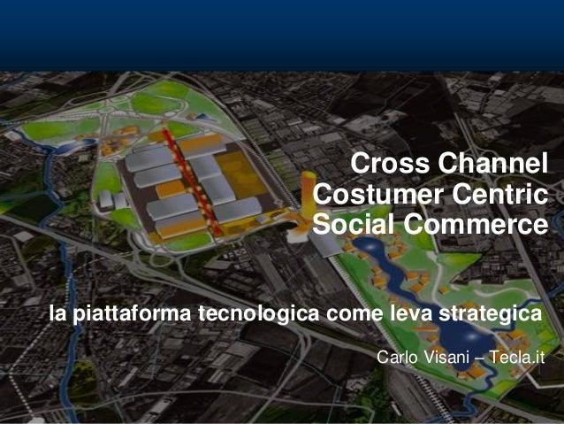 Cross Channel Costumer Centric Social Commerce la piattaforma tecnologica come leva strategica Carlo Visani – Tecla.it
