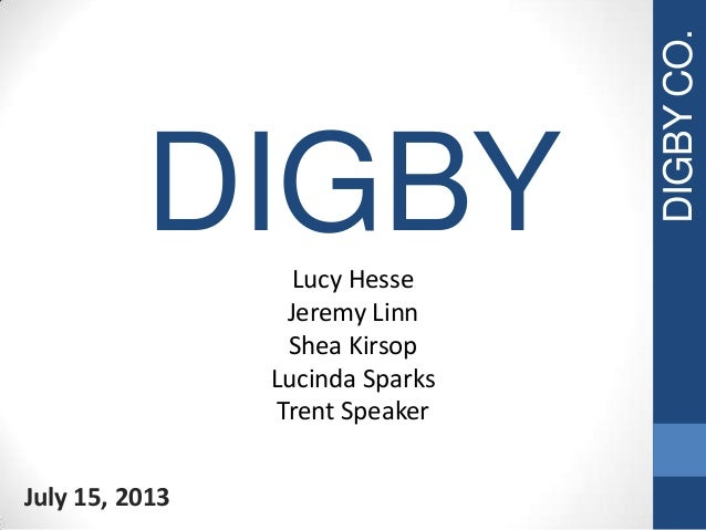DIGBY July 15, 2013 Lucy Hesse Jeremy Linn Shea Kirsop Lucinda Sparks Trent Speaker DIGBYCO.