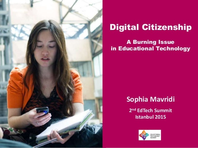 Digital Citizenship A Burning Issue in Educational Technology Sophia Mavridi 2nd EdTech Summit Istanbul 2015