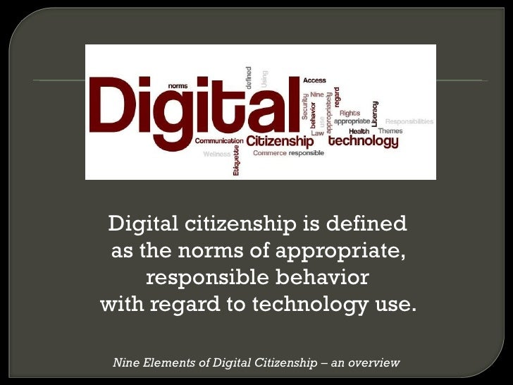 <ul><li>Digital citizenship is defined  </li></ul><ul><li>as the norms of appropriate,  </li></ul><ul><li>responsible beha...