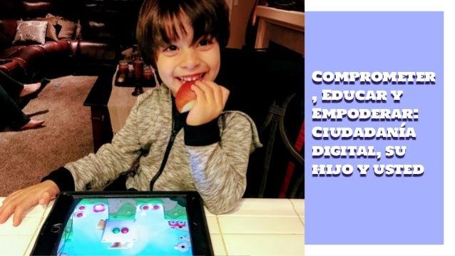 Comprometer , Educar y Empoderar: Ciudadanía digital, su hijo y usted 1