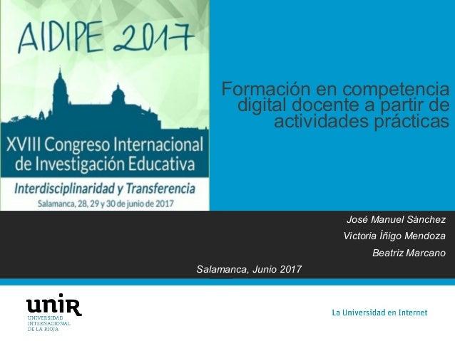 José Manuel Sánchez Victoria Íñigo Mendoza Beatriz Marcano Formación en competencia digital docente a partir de actividade...