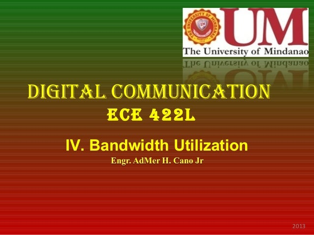 DIgItal CommunICatIon ECE 422l IV. Bandwidth Utilization  2013