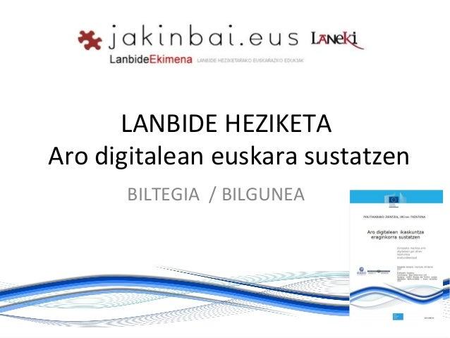 LANBIDE HEZIKETA Aro digitalean euskara sustatzen BILTEGIA / BILGUNEA