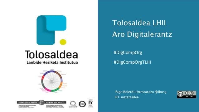 Tolosaldea LHII Aro Digitalerantz #DigCompOrg #DigCompOrgTLHI Iñigo Balerdi Urrestarazu @ibusg IKT sustatzailea