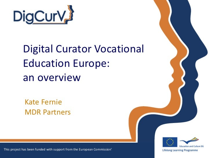 Digital Curator Vocational  Education Europe:  an overview Kate Fernie  MDR Partners This project has been funded with sup...