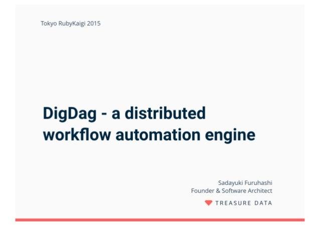 分散ワークフローエンジン『Digdag』の実装 at Tokyo RubyKaigi #11