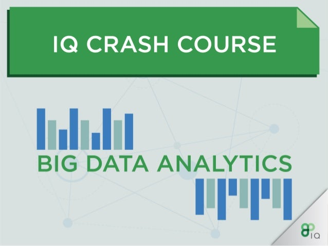 IQ CRASH COURSE  BIG DATA ANALYTICS
