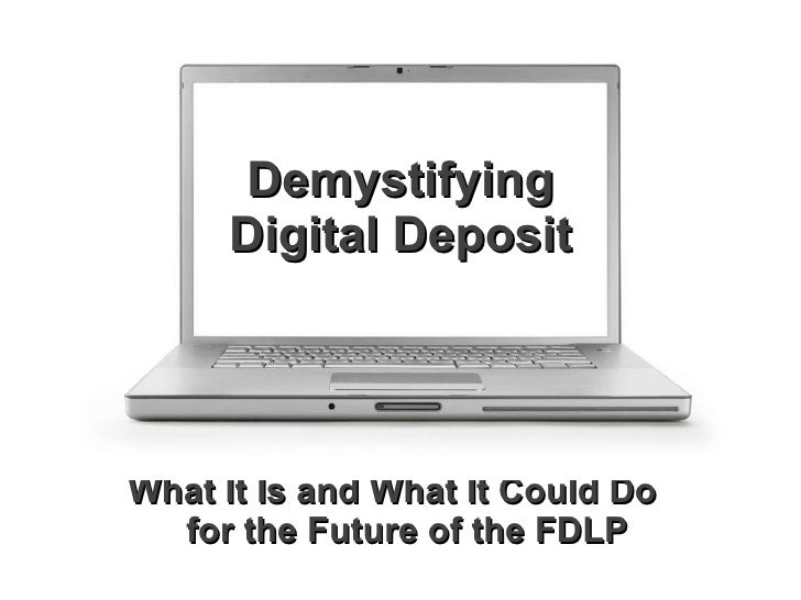 What It Is and What It Could Do  for the Future of the FDLP Demystifying Digital Deposit