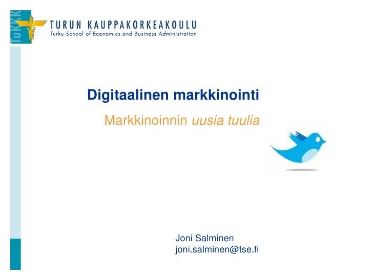 Digitaalinen markkinointi  Markkinoinnin uusia tuulia             Joni Salminen             joni.salminen@tse.fi