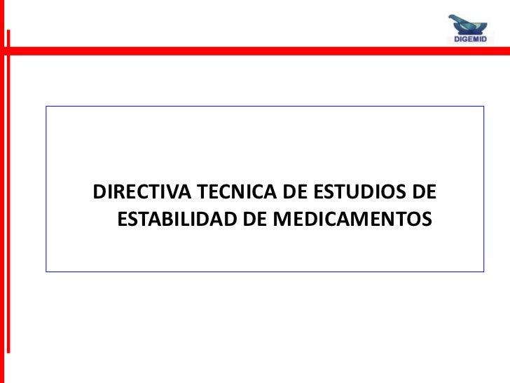 DIRECTIVA TECNICA DE ESTUDIOS DE  ESTABILIDAD DE MEDICAMENTOS