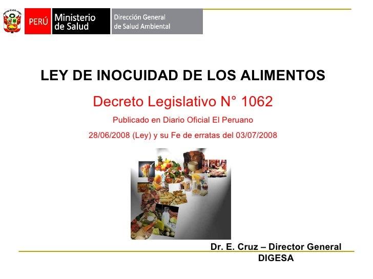 LEY DE INOCUIDAD DE LOS ALIMENTOS Decreto Legislativo N° 1062 Publicado en Diario Oficial El Peruano 28/06/2008 (Ley) y su...