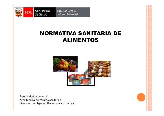 NORMATIVA SANITARIA DE ALIMENTOS  Bertha Muñoz Veneros Área técnica de normas sanitarias Dirección de Higiene Alimentaria ...