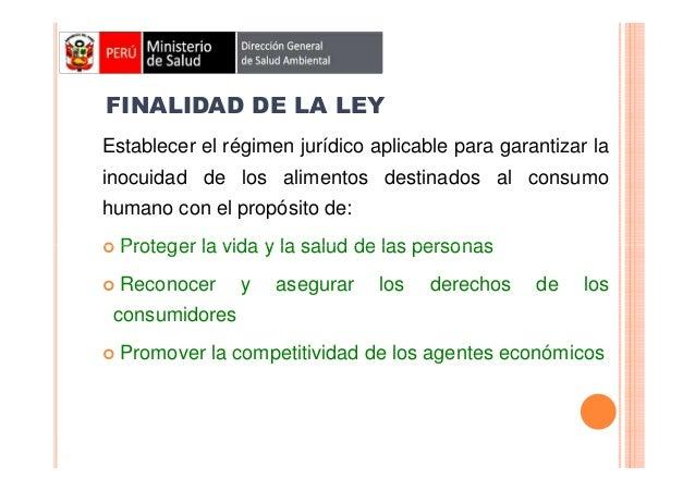 FINALIDAD DE LA LEY Establecer el régimen jurídico aplicable para garantizar la inocuidad de los alimentos destinados al c...
