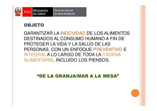 OBJETO GARANTIZAR LA INOCUIDAD DE LOS ALIMENTOS DESTINADOS AL CONSUMO HUMANO A FIN DE PROTEGER LA VIDA Y LA SALUD DE LAS P...