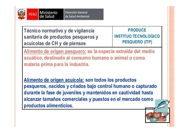 PRODUCE Técnico normativo y de vigilancia INSTITUO TECNOLOGICO sanitaria de productos pesqueros y PESQUERO (ITP) acuícolas...