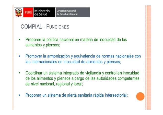COMPIAL - FUNCIONES •  Proponer la política nacional en materia de inocuidad de los alimentos y piensos;  •  Promover la a...