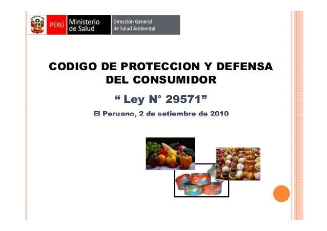 """CODIGO DE PROTECCION Y DEFENSA DEL CONSUMIDOR """" Ley N° 29571"""" El Peruano, 2 de setiembre de 2010"""